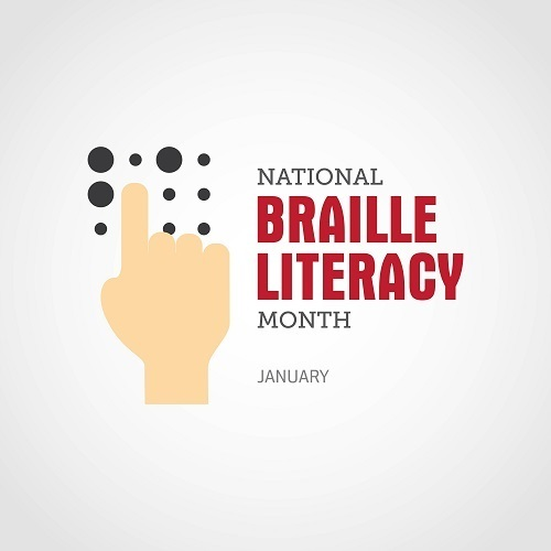 ​January is National Braille Literacy Awareness Month